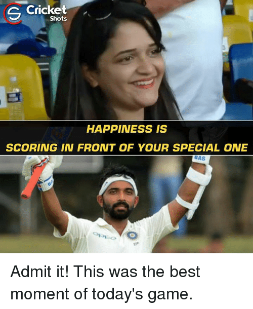 Memes, Best, and Cricket: Cricket  Shots  HAPPINESS IS  SCORING IN FRONT OF YOUR SPECIAL ONE  BAS Admit it! This was the best moment of today's game.