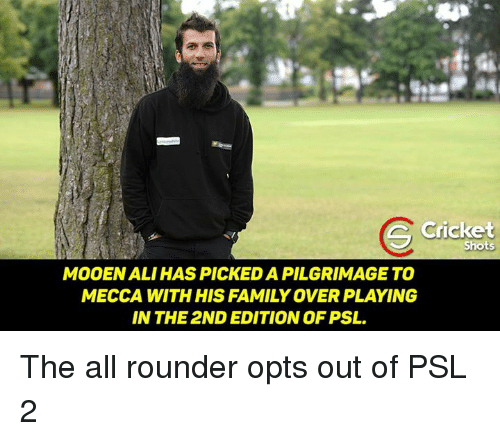 Memes, The All, and 🤖: Cricket  Shots  MOOIENALIHASPICKEDAPILGRIMAGE TO  MECCA WITH HIS FAMILY OVER PLAYING  IN THE 2ND EDITION OF PSL. The all rounder opts out of PSL 2