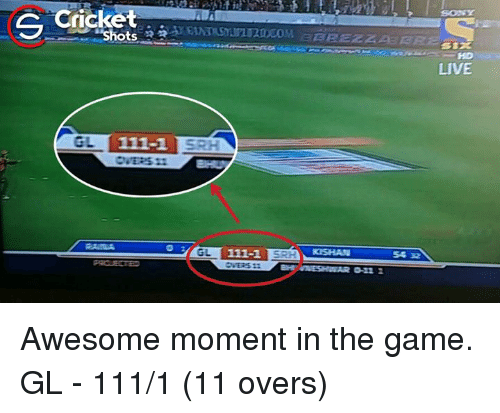 """Memes, The Game, and Cricket: cricket  """"Shots ?  ssx  HD  LIVE  ELT,111-1  0 (ALT 111-1 E kisHAN  5432 Awesome moment in the game. GL - 111/1 (11 overs)"""