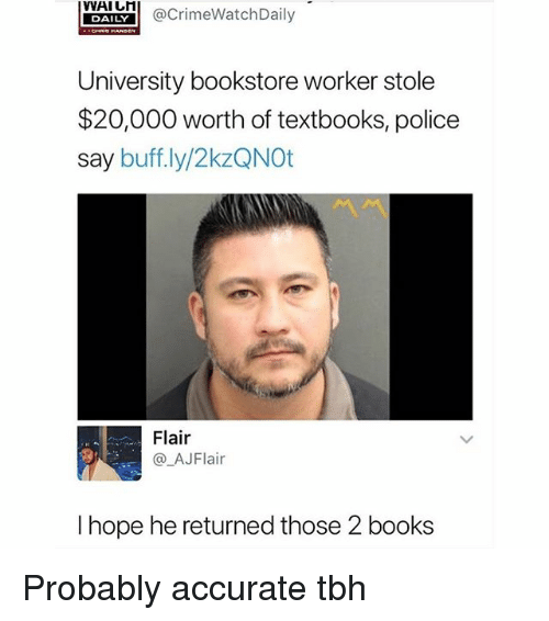 Books, Memes, and Police: @CrimeWatchDaily  DAILY  University bookstore worker stole  $20,000 worth of textbooks, police  say buff.ly/2kzQNOt  Flair  @_AJFlair  I hope he returned those 2 books Probably accurate tbh