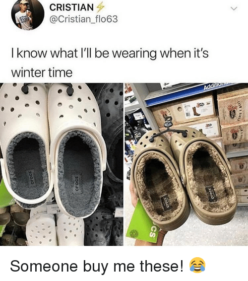 Memes, Winter, and Time: CRISTIAN  @Cristian flo63  I know what I'll be wearing when it's  winter time  Addlif  34 Someone buy me these! 😂