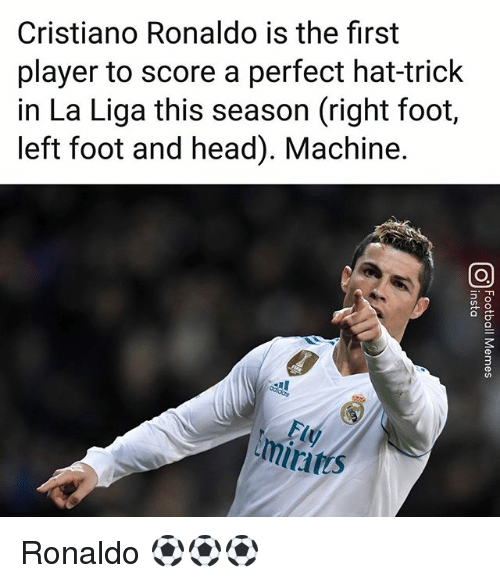 Cristiano Ronaldo, Head, and Memes: Cristiano Ronaldo is the first  player to score a perfect hat-trick  in La Liga this season (right foot,  left foot and head). Machine.  FL  mirits Ronaldo ⚽️⚽️⚽️