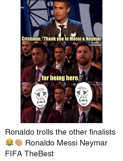 "Fifa, Memes, and Neymar: Cristiano: ""Thank you to Messi& Neyman  Fb.com/  TrollFootball  for being here. Ronaldo trolls the other finalists 😂👏🏽 Ronaldo Messi Neymar FIFA TheBest"