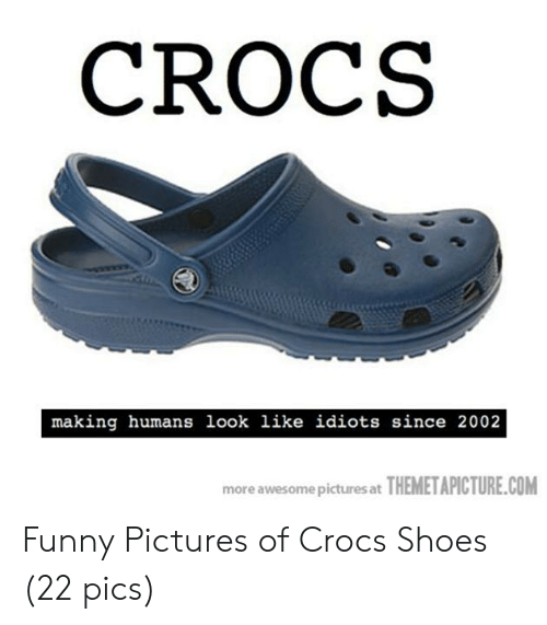various colors 90da0 f9164 CROCS Making Humans Look Like Idiots Since 2002 More Awesome ...