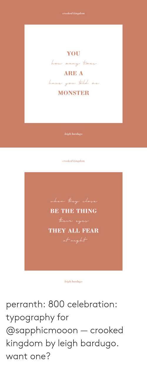 Monster, Target, and Tumblr: crooked kingdom  YOU  han many tner  ARE A  han  MONSTER  leigh bardugo   crooked kingdom  hen  they cdase  BE THE THING  Heeir cyer  THEY ALL FEAR  tmght  leigh bardugo perranth: 800 celebration: typography for @sapphicmooon — crooked kingdom by leigh bardugo. want one?