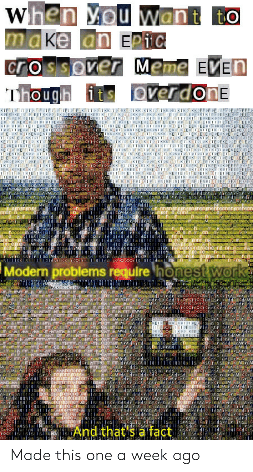 Meme, Work, and Ssi: cros sover Meme  EKPD  Modern problems require honest Work  Sa0  SSI  And thatis a fact Made this one a week ago
