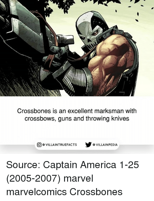 America, Guns, and Memes: Crossbones is an excellent marksman with  crossbows, guns and throwing knives  回@VILLA IN TRUEFACTS  步@VILLA IN PEDI Source: Captain America 1-25 (2005-2007) marvel marvelcomics Crossbones
