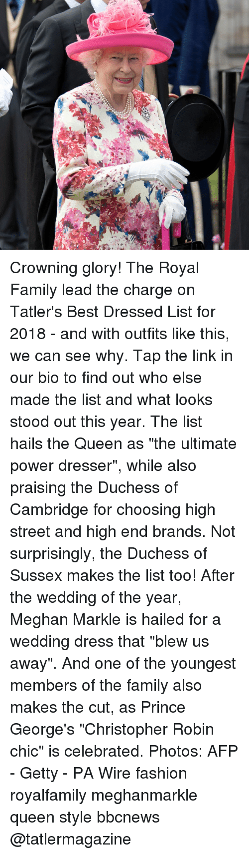 "Family, Fashion, and Memes: Crowning glory! The Royal Family lead the charge on Tatler's Best Dressed List for 2018 - and with outfits like this, we can see why. Tap the link in our bio to find out who else made the list and what looks stood out this year. The list hails the Queen as ""the ultimate power dresser"", while also praising the Duchess of Cambridge for choosing high street and high end brands. Not surprisingly, the Duchess of Sussex makes the list too! After the wedding of the year, Meghan Markle is hailed for a wedding dress that ""blew us away"". And one of the youngest members of the family also makes the cut, as Prince George's ""Christopher Robin chic"" is celebrated. Photos: AFP - Getty - PA Wire fashion royalfamily meghanmarkle queen style bbcnews @tatlermagazine"