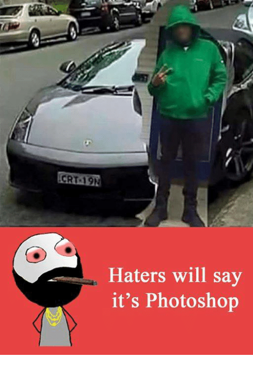 Memes, Photoshop, and Say It: CRT 19h  Haters will say  it's Photoshop
