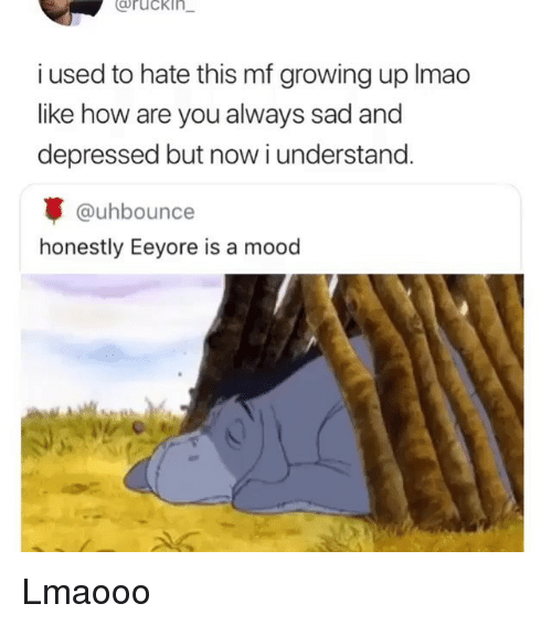 Funny, Growing Up, and Lmao: Cruckln  i used to hate this mf growing up lmao  like how are you always sad and  depressed but now i understand.  @uhbounce  honestly Eeyore is a mood Lmaooo