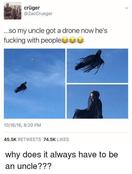 Cruger So My Uncle Got a Drone Now He's Fucking With Peoples