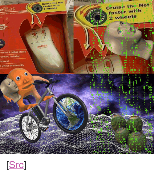 """Reddit, Cruise, and Mouse: Cruise the Net  oline  faster with  2 wheels  Cruise the Net  PUTER AcCESSORIES  004  faster with  2 wheels  Odpi  ster than  T4.0  roline  12  Wheel Scrolling Mouse  ollware Included  ndowsø  o wheel functionality  เห  IE  0)  (D  4 C+  03 <p>[<a href=""""https://www.reddit.com/r/surrealmemes/comments/840gaw/scroll_through_space_aaand_time/"""">Src</a>]</p>"""