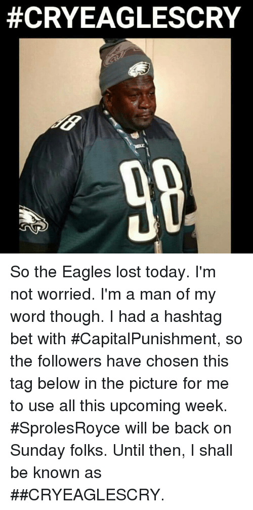 So The Eagles Lost Today I M Not Worried I M A Man Of My Word