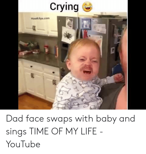Crying Hoodclipscom Dad Face Swaps With Baby and Sings TIME