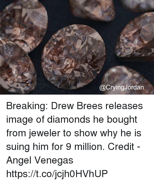 Angel, Drew Brees, and Image: @CryingJordan Breaking: Drew Brees releases image of diamonds he bought from jeweler to show why he is suing him for 9 million.   Credit - Angel Venegas https://t.co/jcjh0HVhUP