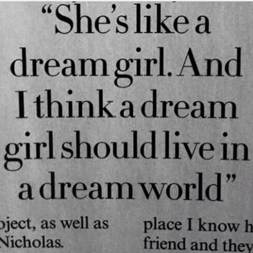 """A Dream, Girl, and Live: CS  es like a  dream girl. And  l think a dream  girl snould live in  adream world""""  oject, as well as place I know h  icholas.  friend and they"""