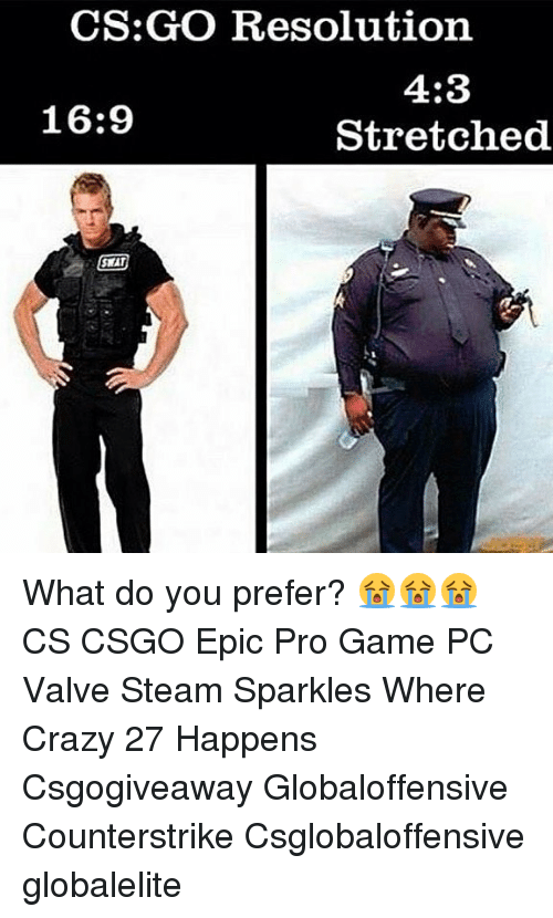 cs go resolution 4 3 stretched 16 9 swat what do you prefer 24073410 ✅ 25 best memes about swat swat memes,Swat Meme
