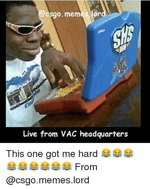 Memes, Live, and 🤖: csgo. mem  Or  Live from VAC headquarters This one got me hard 😂😂😂😂😂😂😂😂😂 From @csgo.memes.lord