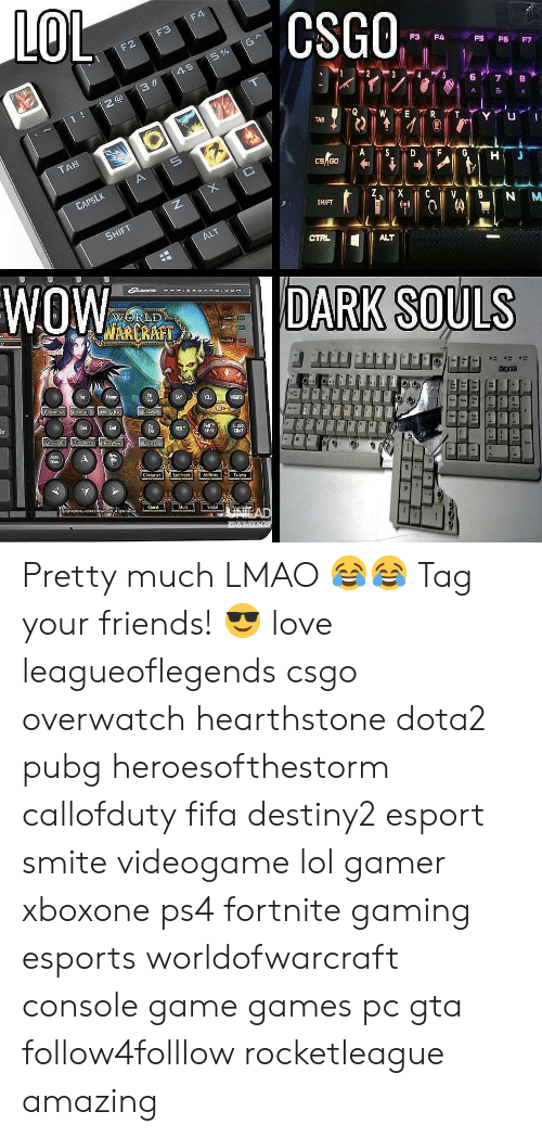 Fifa, Friends, and Lmao: CSGO  TAB  CS GO  SHIFT  ALT  WOW DARK SOULS  Up  ARTY  CHAT  BLY  hat  CLAT  Character  Spelibook  Talenta  Shil  Socia Pretty much LMAO 😂😂 Tag your friends! 😎 love leagueoflegends csgo overwatch hearthstone dota2 pubg heroesofthestorm callofduty fifa destiny2 esport smite videogame lol gamer xboxone ps4 fortnite gaming esports worldofwarcraft console game games pc gta follow4folllow rocketleague amazing