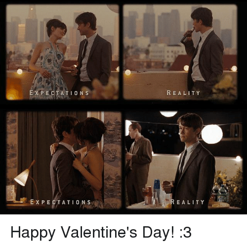 Memes, 🤖, and Happy Valentines Day: CT  ATION S  EXPECTATIONS  REALITY  REALITY Happy Valentine's Day! :3