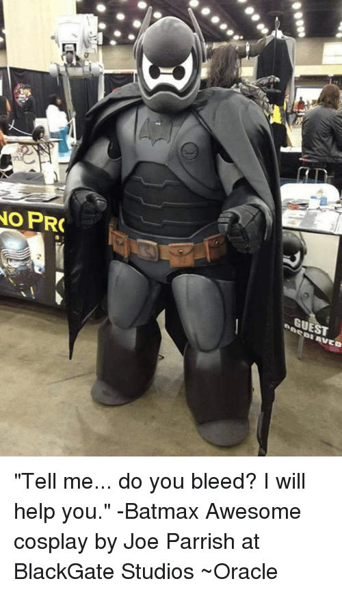 """Memes, Cosplay, and Help: CT Dr  o PRC  GUEST  nnens nVED  ·0000 """"Tell me... do you bleed? I will help you."""" -Batmax Awesome cosplay by Joe Parrish at BlackGate Studios ~Oracle"""