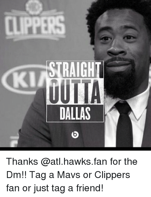 Friends, Nba, and Clippers: CTIPPERS  STRAIGH  UUTTA  DALLAS Thanks @atl.hawks.fan for the Dm!! Tag a Mavs or Clippers fan or just tag a friend!
