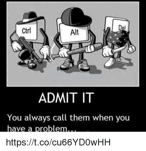 Them, Alt, and You: Ctrl  Alt  ADMIT IT  You always call them when you  have a problem... https://t.co/cu66YD0wHH