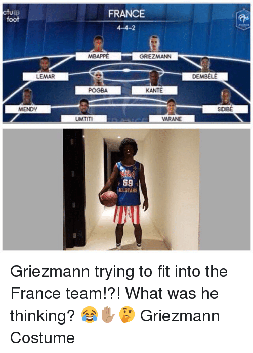 Memes, France, and 🤖: ctup  foot  FRANCE  4-4-2  MBAPPE  GRIEZMANN  LEMAR  DEMBELE  POGBA  KANTE  SIDIBE  UMTITI  VARANE  69  ALLSTAR  T1 Griezmann trying to fit into the France team!?! What was he thinking? 😂✋🏽🤔 Griezmann Costume
