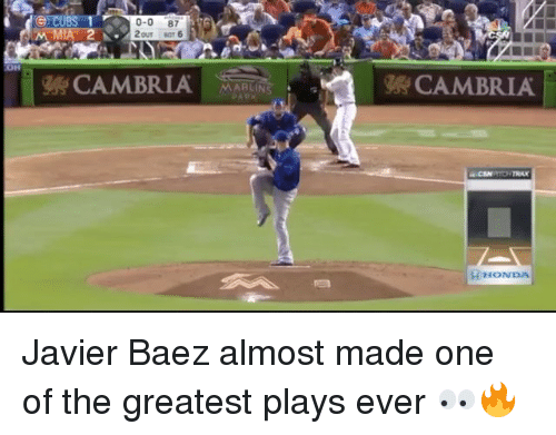 Honda, Memes, and 🤖: CU  0-0 87  CAMBRIA  MARLINS  CAMBRIA  H HONDA Javier Baez almost made one of the greatest plays ever 👀🔥