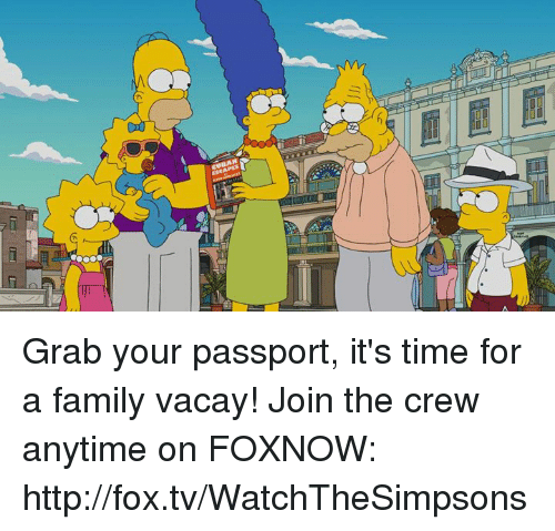 Dank, Passport, and The Crew: CU BAN  /l  厕-  5 Grab your passport, it's time for a family vacay! Join the crew anytime on FOXNOW: http://fox.tv/WatchTheSimpsons