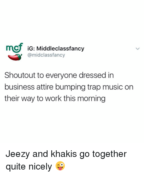 Memes, Trap, and Trapping: CU iG: Middleclassfancy  @mid class fancy  Shoutout to everyone dressed in  business attire bumping trap music on  their way to work this morning Jeezy and khakis go together quite nicely 😜