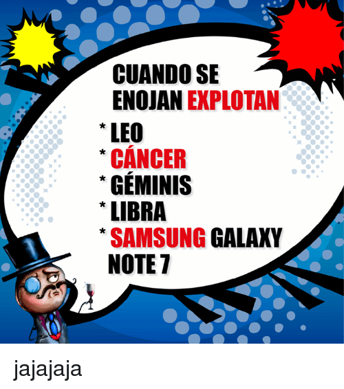 Memes, Cancer, and Libra: CUANDO SE  ENOJAN  EXPLOTAN  LEO  CANCER  GEMINIS  LIBRA  SAMSUNG  GALAXY  NOTE 7 jajajaja