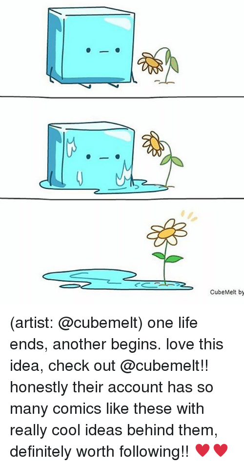 Definitely, Life, and Love: CubeMelt by (artist: @cubemelt) one life ends, another begins. love this idea, check out @cubemelt!! honestly their account has so many comics like these with really cool ideas behind them, definitely worth following!! ♥️♥️
