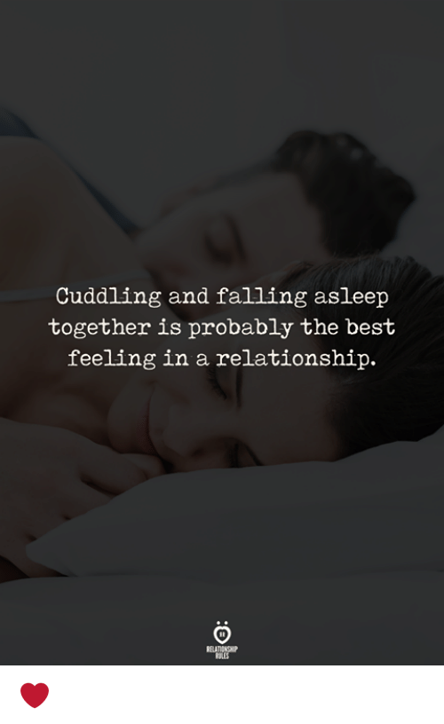 Best, In a Relationship, and The Best: Cuddling and falling asleep  together is probably the best  feeling in a relationship. ❤