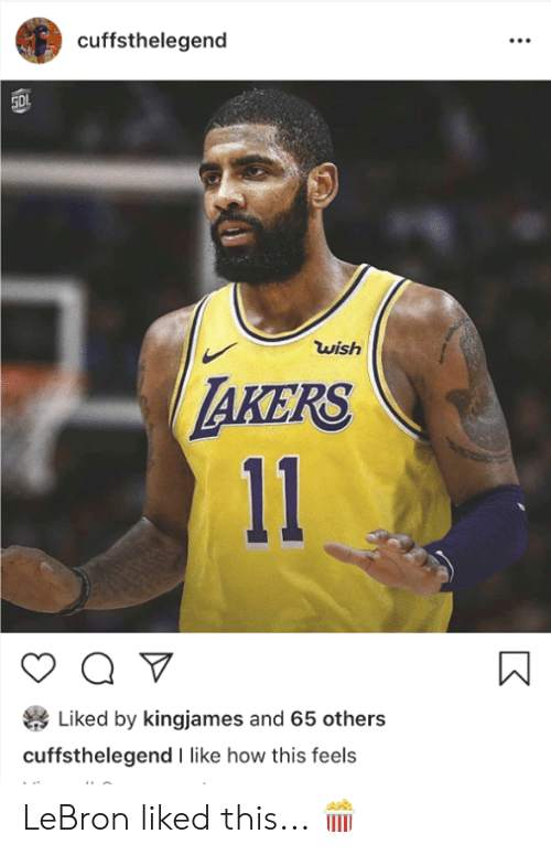 Lebron, How, and Feels: cuffsthelegend  wish  AKERS  Liked by kingjames and 65 others  cuffsthelegend I like how this feels LeBron liked this... 🍿