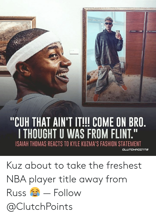 """Fashion, Nba, and Isaiah Thomas: """"CUH THAT AIN'T IT!!! COME ON BRO.  ITHOUGHT U WAS FROM FLINT.""""  ISAIAH THOMAS REACTS TO KYLE KUZMA'S FASHION STATEMENT  CLUTCHPOINTS Kuz about to take the freshest NBA player title away from Russ 😂 — Follow @ClutchPoints"""