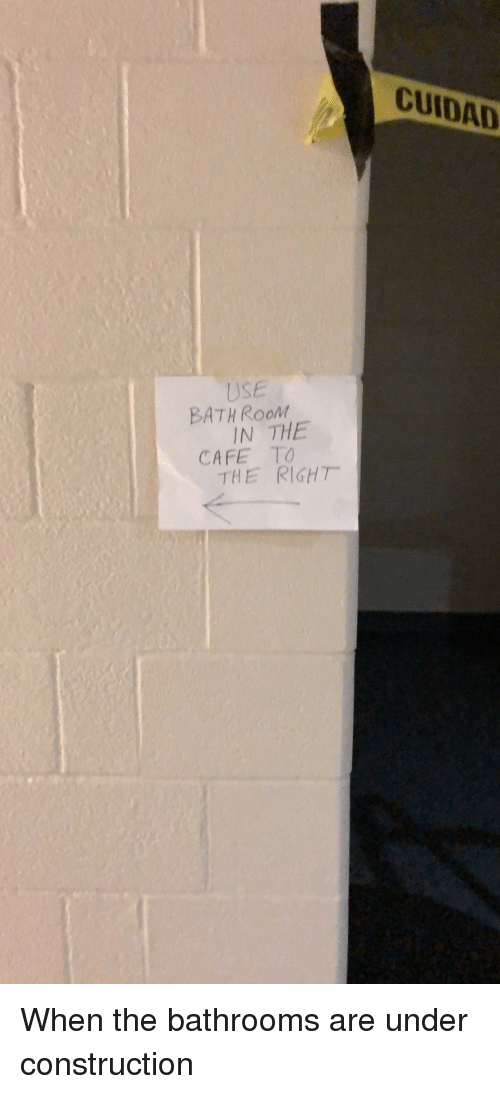 Facepalm, Construction, and Use: CUIDAD USE BATHRooM IN THE CAFE TO THE RIGHT