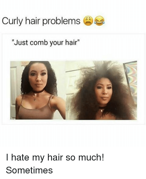 Curly Hair Problems 4 Just Comb Your Hair I Hate My Hair