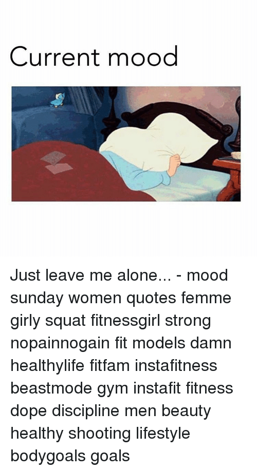 Current Mood Just Leave Me Alone   Mood Sunday Women Quotes Femme ...