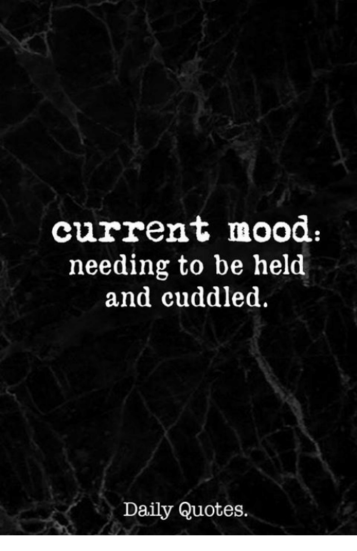 Mood Quotes Current Mood Needing to Be Held and Cuddled Daily Quotes | Mood  Mood Quotes