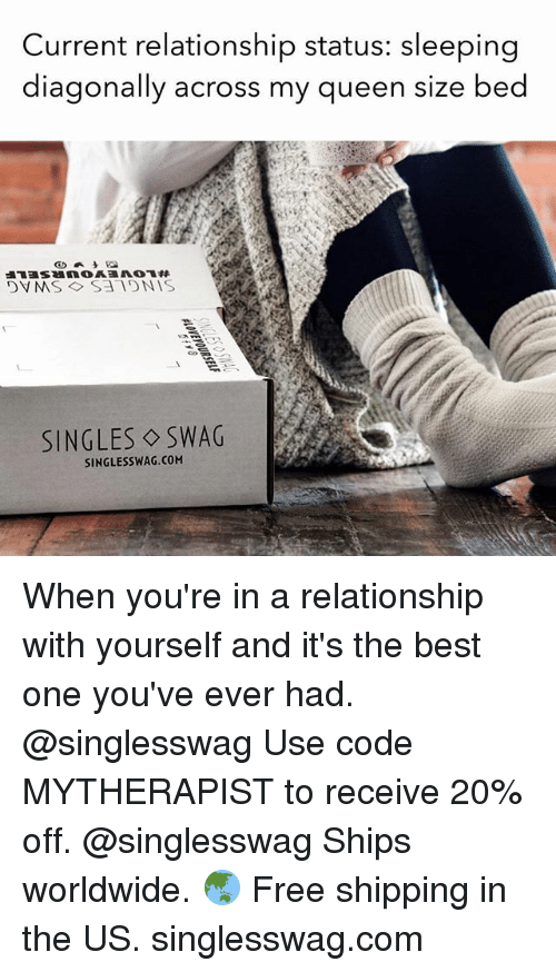 Queen, Best, and Free: Current relationship status: sleeping  diagonally across my queen size bed  SINGLES ◇SWAG  SINGLESSWAG.COM When you're in a relationship with yourself and it's the best one you've ever had. @singlesswag Use code MYTHERAPIST to receive 20% off. @singlesswag Ships worldwide. 🌏 Free shipping in the US. singlesswag.com