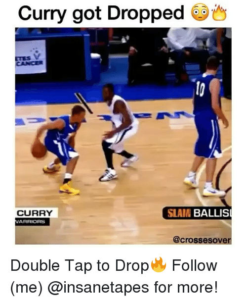 Memes, Cross, and Slaine: Curry got Dropped  SLAIN  BALLIS  CURRY  MARRIORS  @crosses over Double Tap to Drop🔥 Follow (me) @insanetapes for more!