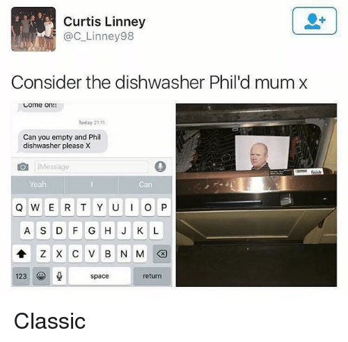 Memes, Yeah, and Space: Curtis Linney  @C_Linney98  Consider the dishwasher Phil'd mum x  Come on!!  Today 21.1  Can you empty and Phil  dishwasher please X  O Message  Yeah  Can  A S D FG H JK L  123  space  return Classic