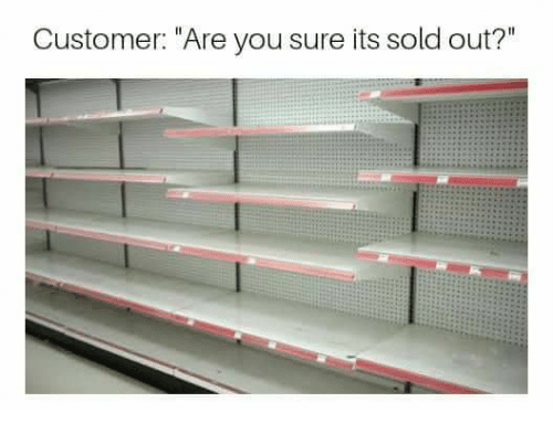 "Humans of Tumblr, You, and Customer: Customer: ""Are you sure its sold out?"""