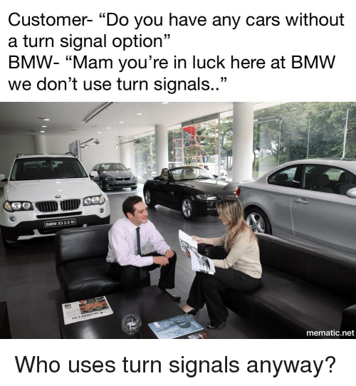 Customer Do You Have Any Cars Without A Turn Signal Option Bmw Mam