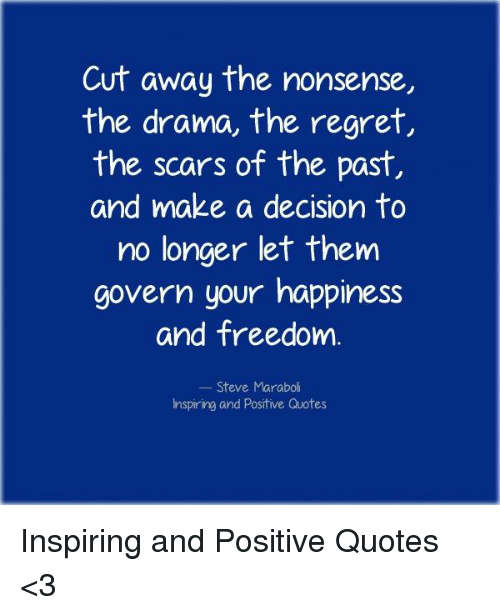 Cut Away the Nonsense the Drama the Regret the Scars of the Past and