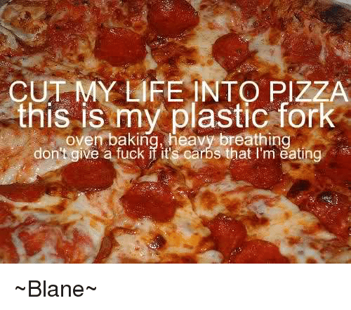 25 best memes about cut my life into pizza cut my life - Plastics blanes ...