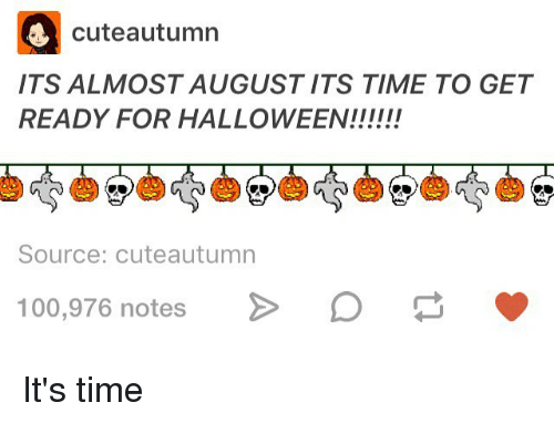 Halloween, Memes, And 🤖: Cute Autumn ITS ALMOST AUGUST ITS TIME TO GET