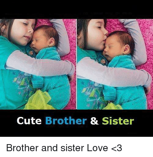 Cute Brother Sister Brother And Sister Love 3 Cute Meme On Meme