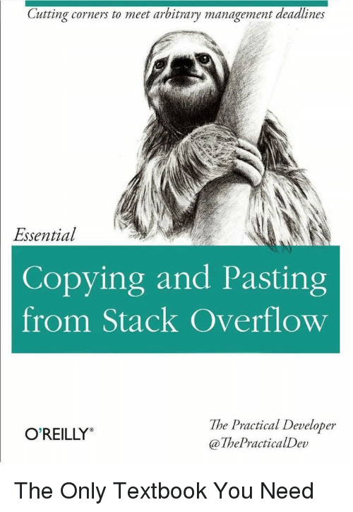"""Stack, Stack Overflow, and You: Cutting corners to meet arbitrary management deadlines  Essential  Copying and Pasting  from Stack Overflow  The Practical Developer  @ThePracticalDev  O'REILLY"""" The Only Textbook You Need"""